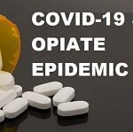 HOW OPIATE EPIDEMIC MADE WORSE BY COVID-19 PANDEMIC
